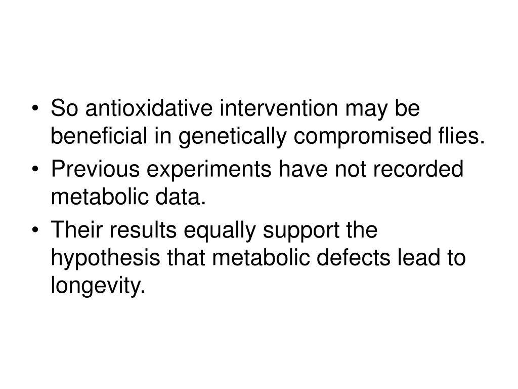 So antioxidative intervention may be beneficial in genetically compromised flies.