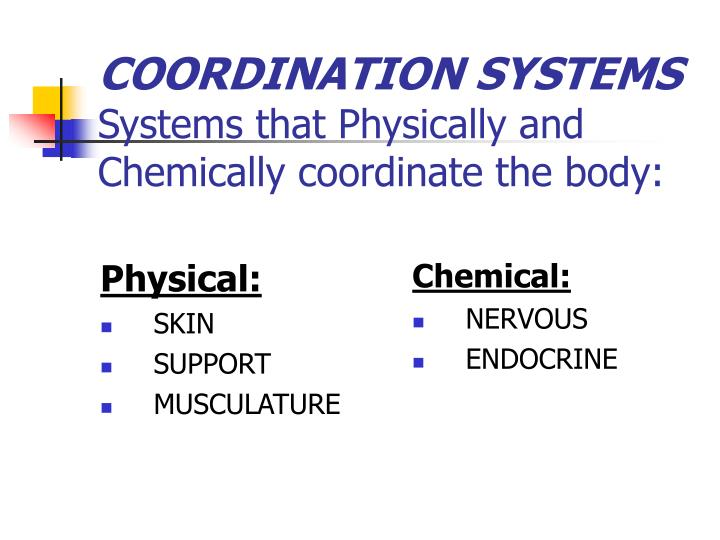 Coordination systems systems that physically and chemically coordinate the body