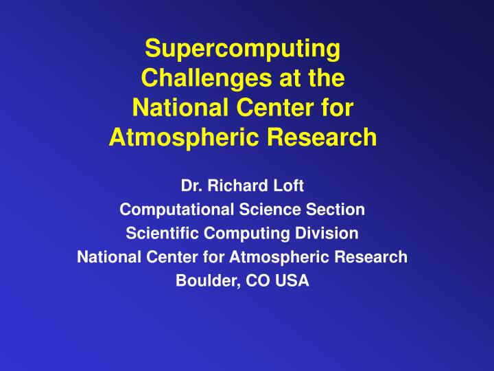 Supercomputing challenges at the national center for atmospheric research l.jpg