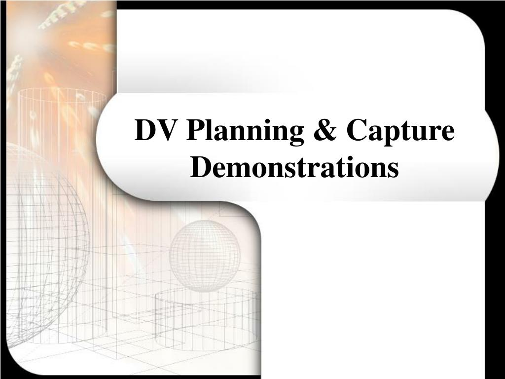 DV Planning & Capture Demonstrations
