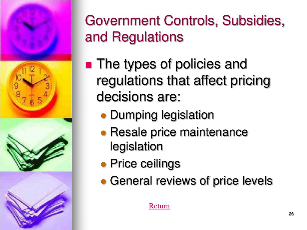 Government Controls, Subsidies, and Regulations