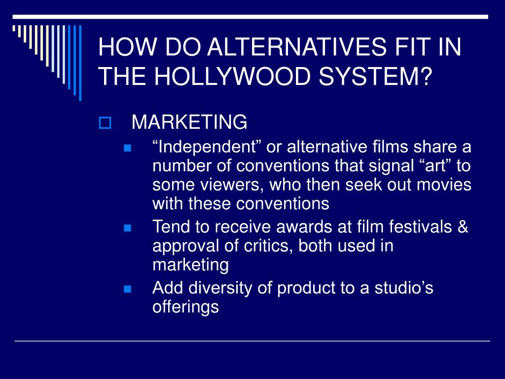 HOW DO ALTERNATIVES FIT IN THE HOLLYWOOD SYSTEM?