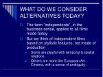what do we consider alternatives today