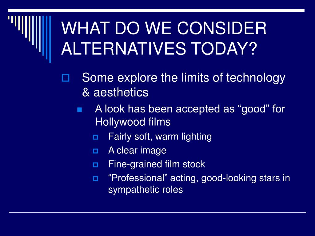 WHAT DO WE CONSIDER ALTERNATIVES TODAY?