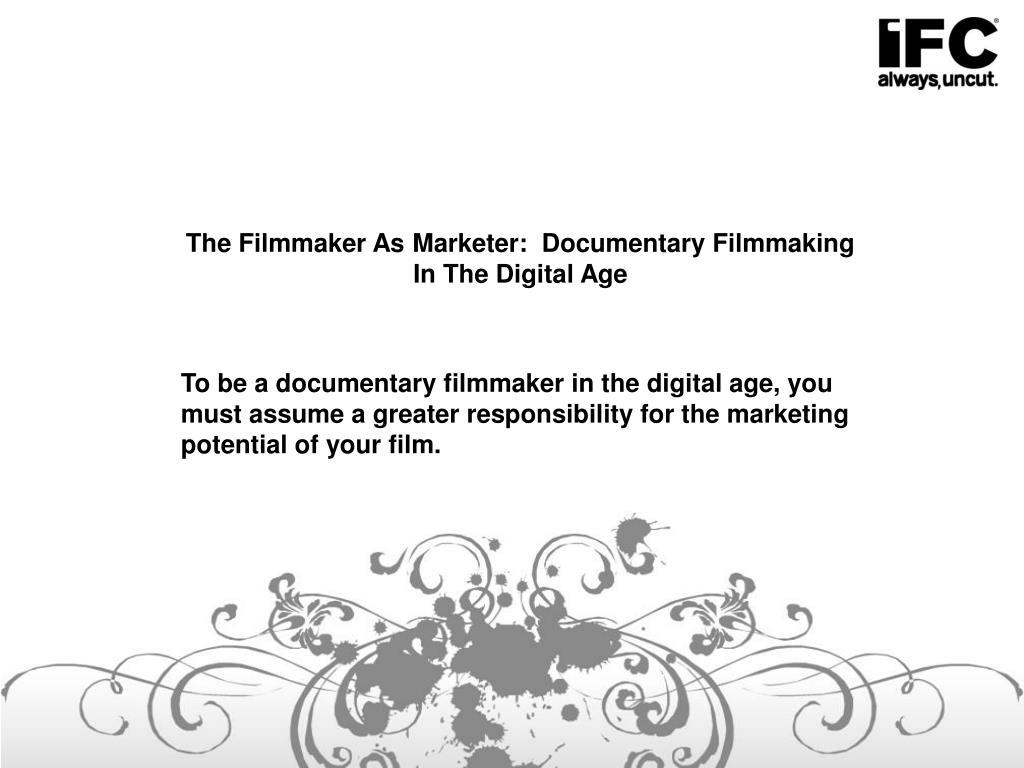The Filmmaker As Marketer:  Documentary Filmmaking In The Digital Age