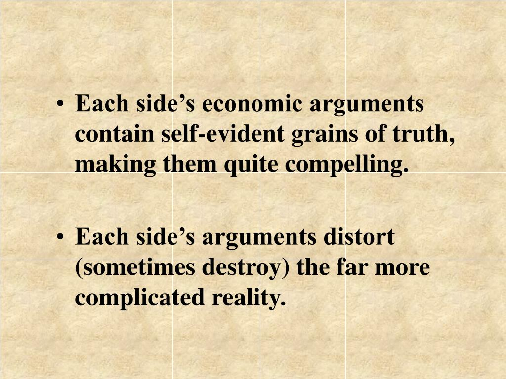 Each side's economic arguments contain self-evident grains of truth, making them quite compelling.