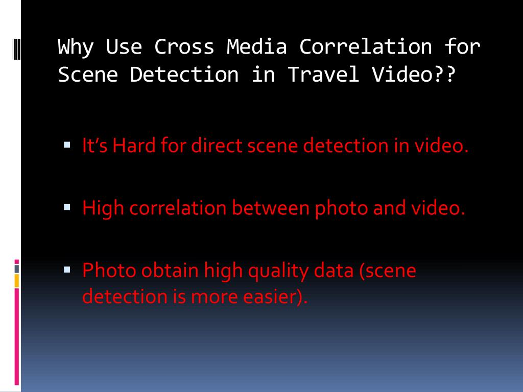 Why Use Cross Media Correlation for Scene Detection in Travel Video??