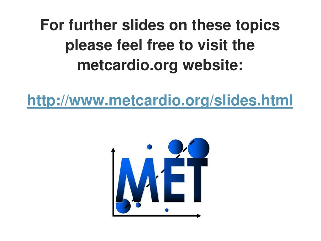 For further slides on these topics please feel free to visit the metcardio.org website: