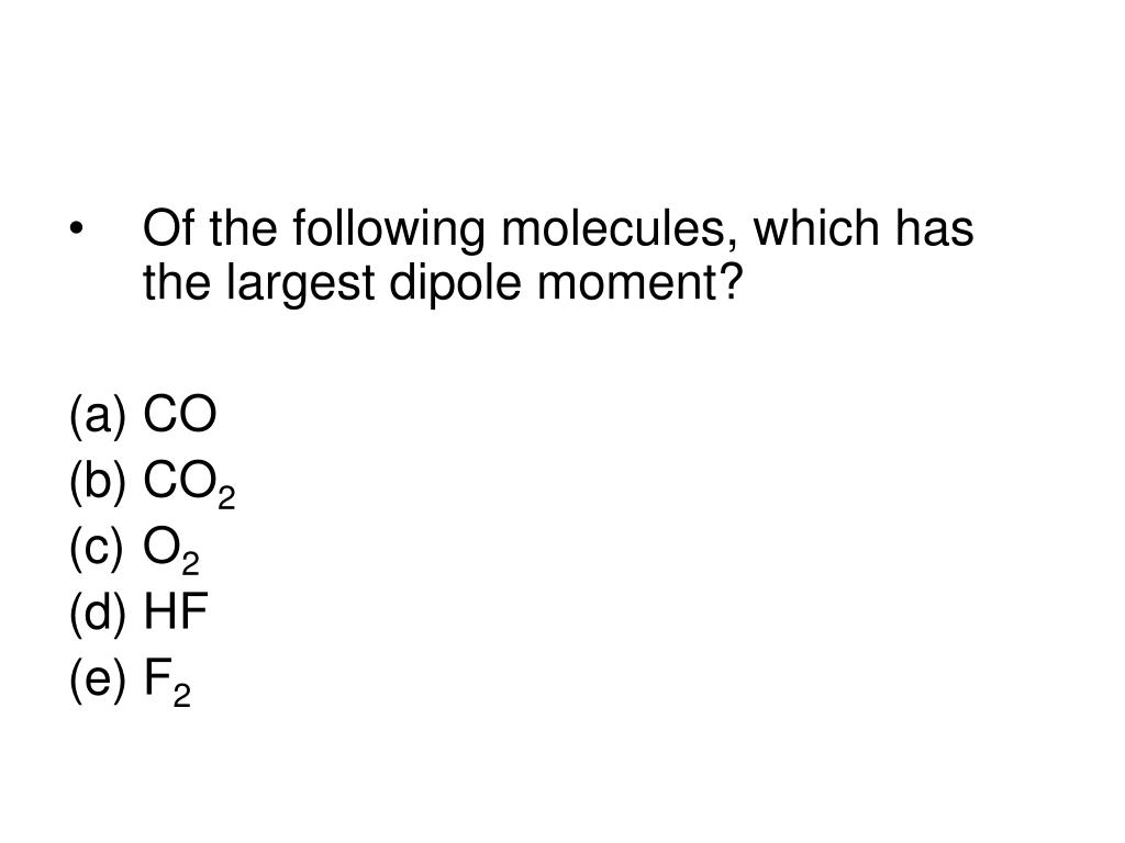 Of the following molecules, which has the largest dipole moment?