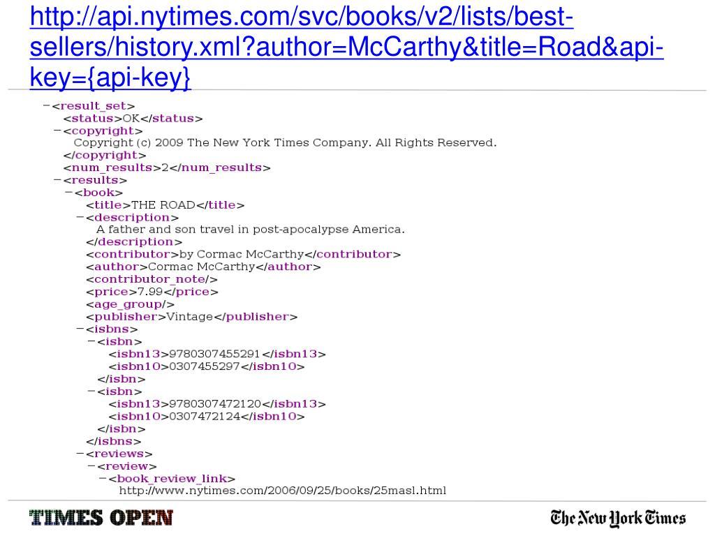 http://api.nytimes.com/svc/books/v2/lists/best-sellers/history.xml?author=McCarthy&title=Road&api-key={api-key}