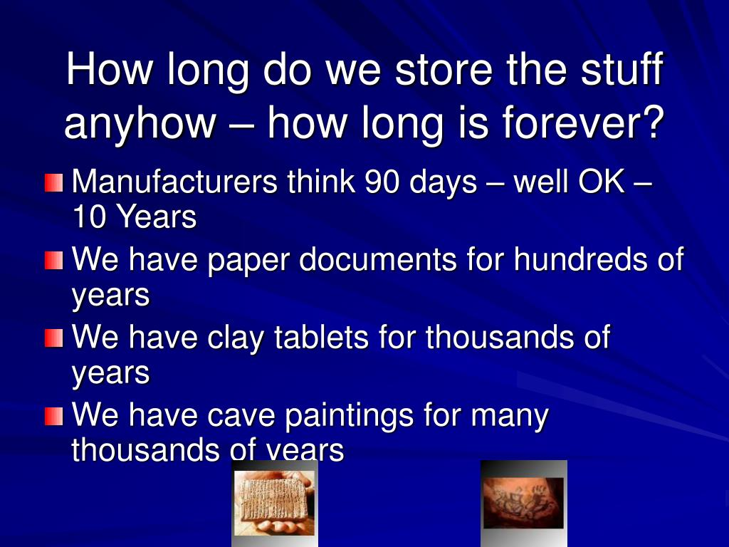 How long do we store the stuff anyhow – how long is forever?