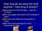 how long do we store the stuff anyhow how long is forever
