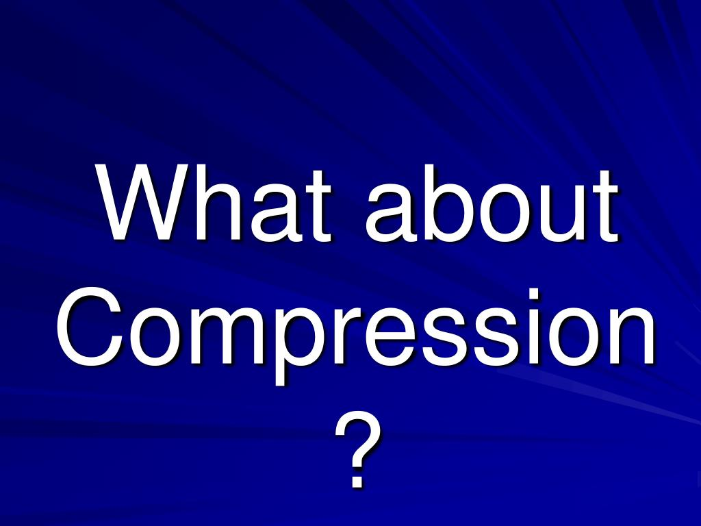 What about Compression?