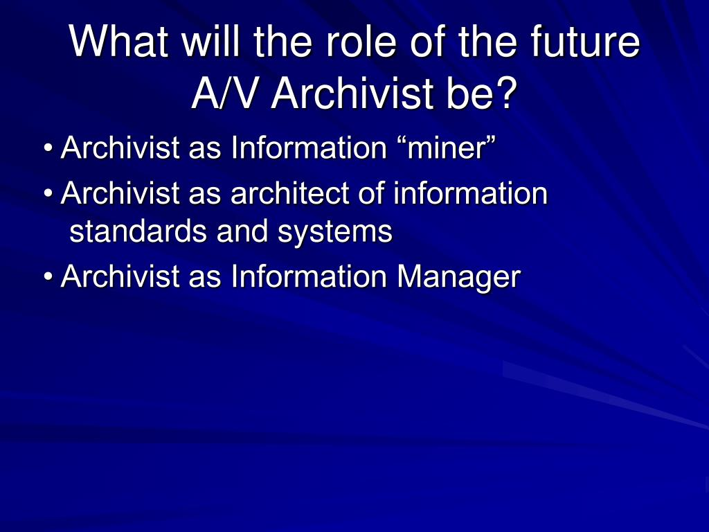 What will the role of the future A/V Archivist be?