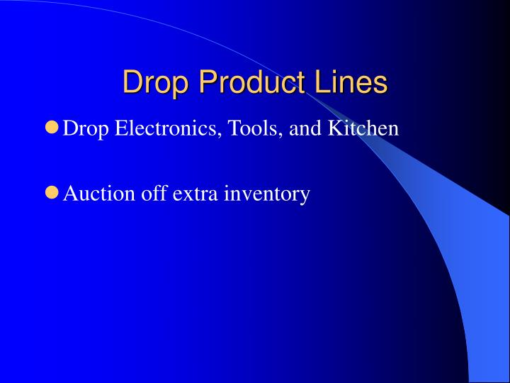 Drop product lines