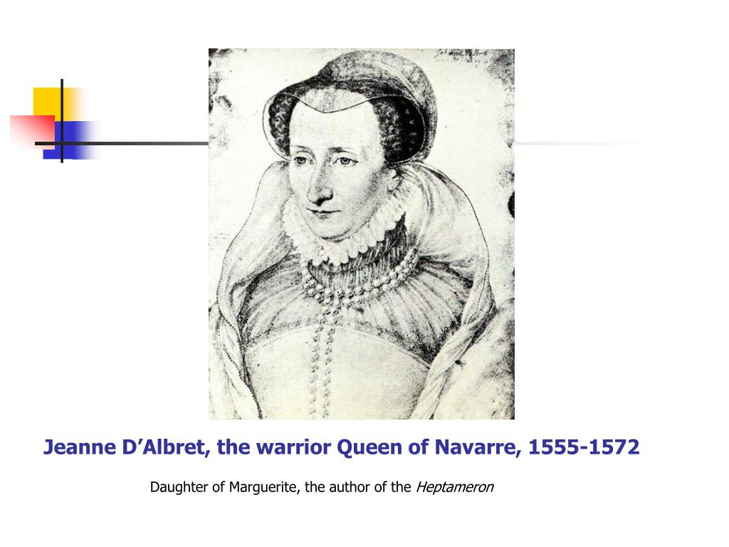 Jeanne D'Albret, the warrior Queen of Navarre, 1555-1572
