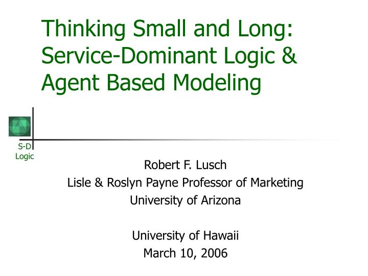 Thinking small and long service dominant logic agent based modeling