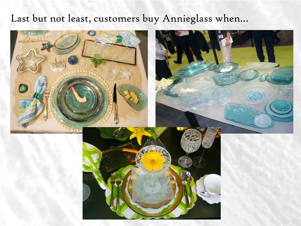 Last but not least, customers buy Annieglass when…