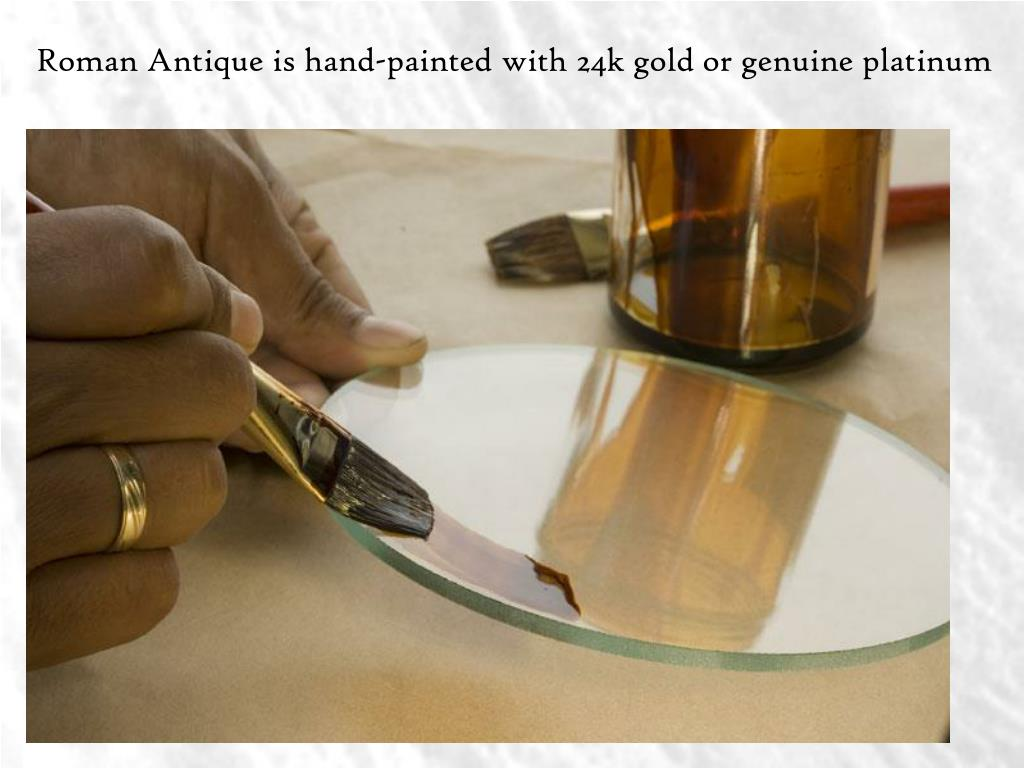 Roman Antique is hand-painted with 24k gold or genuine platinum