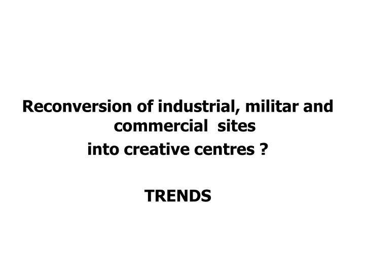 Reconversion of industrial, militar and commercial  sites
