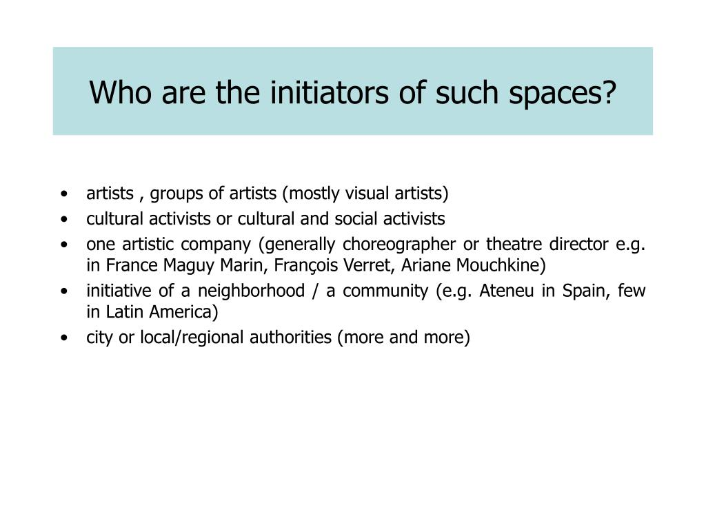 Who are the initiators of such spaces?