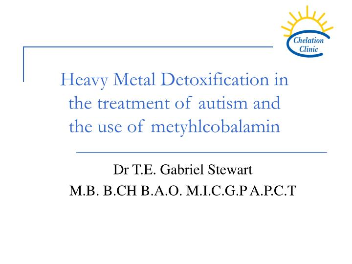 Heavy metal detoxification in the treatment of autism and the use of metyhlcobalamin l.jpg