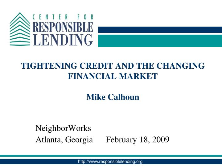 Tightening credit and the changing financial market mike calhoun