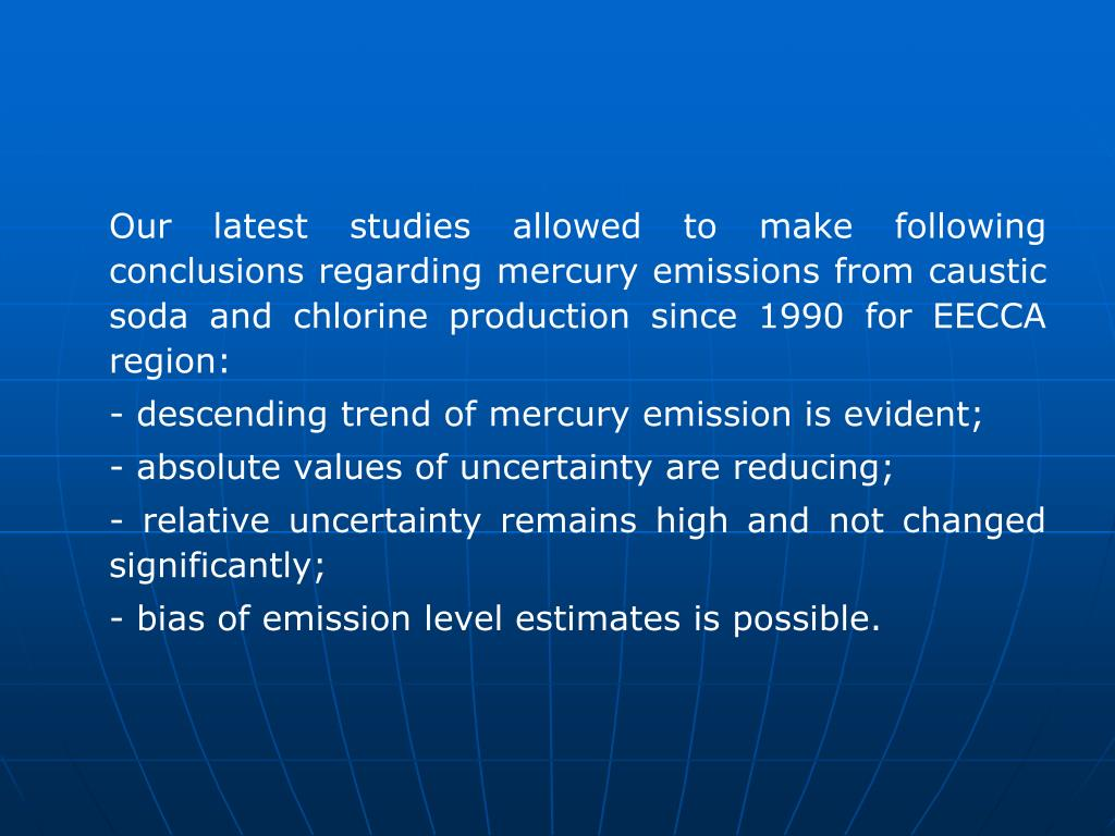Our latest studies allowed to make following conclusions regarding mercury emissions from caustic soda and chlorine production since 1990 for EECCA region: