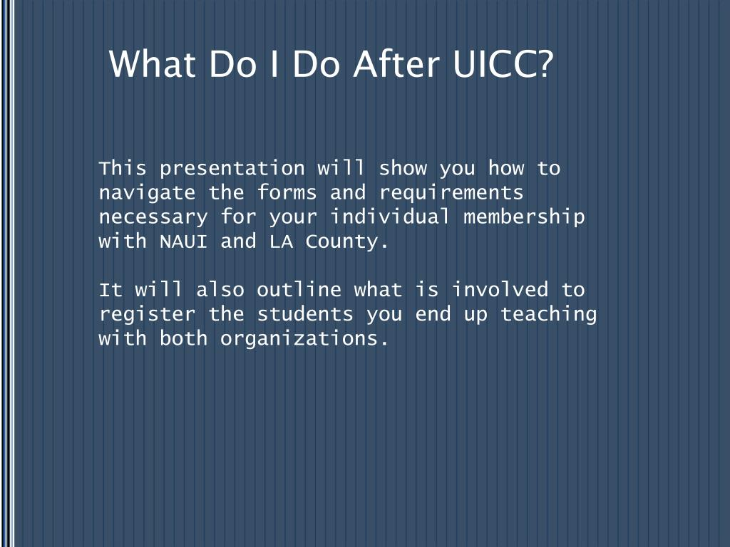What Do I Do After UICC?