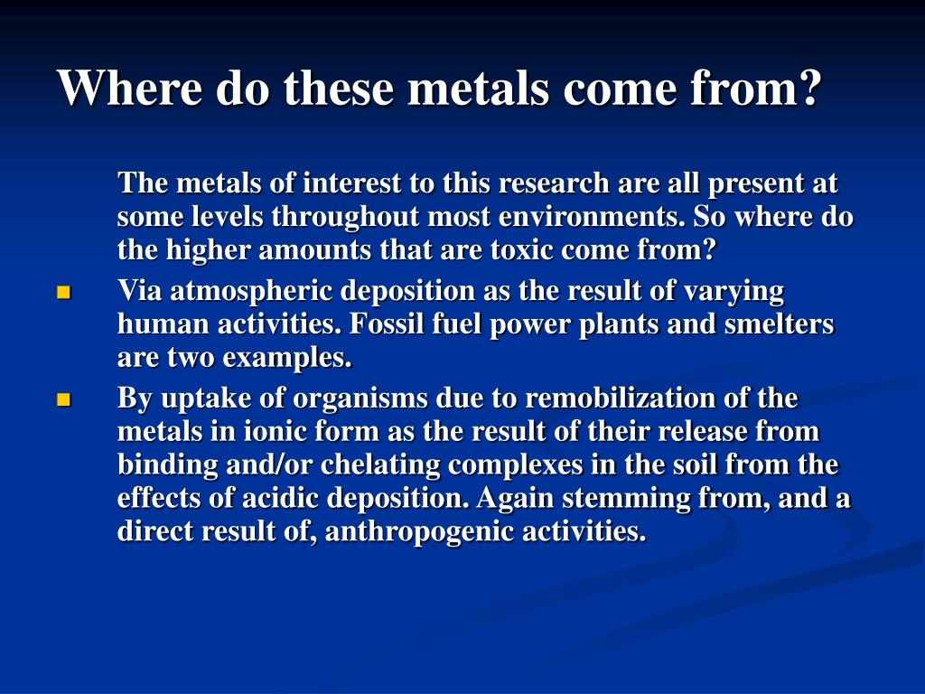 Where do these metals come from?