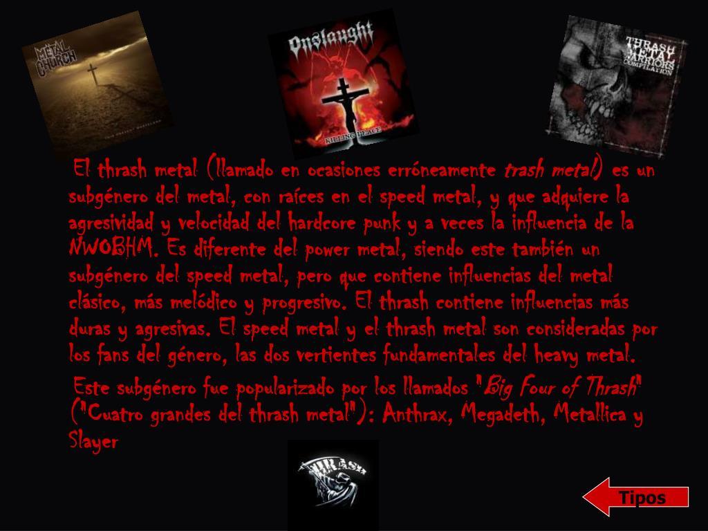 El thrash metal (llamado en ocasiones erróneamente