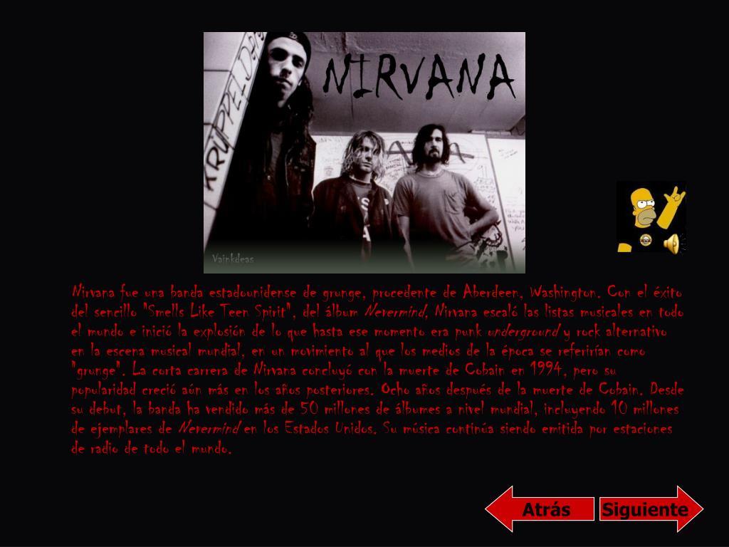 """Nirvana fue una banda estadounidense de grunge, procedente de Aberdeen, Washington. Con el éxito del sencillo """"Smells Like Teen Spirit"""", del álbum"""