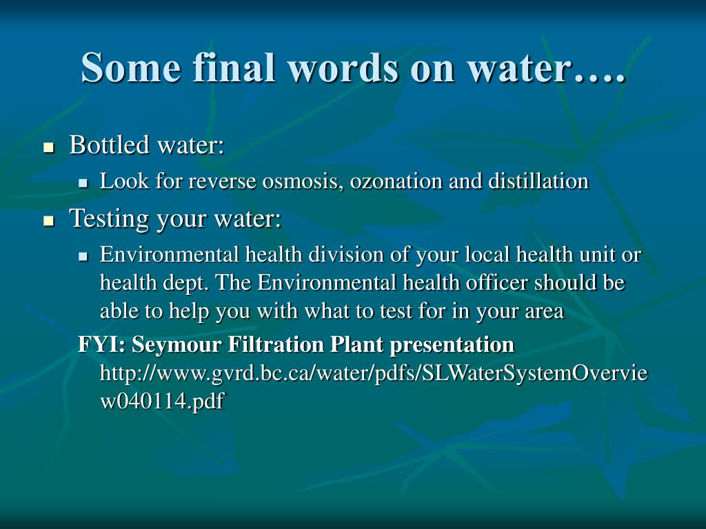 Some final words on water….