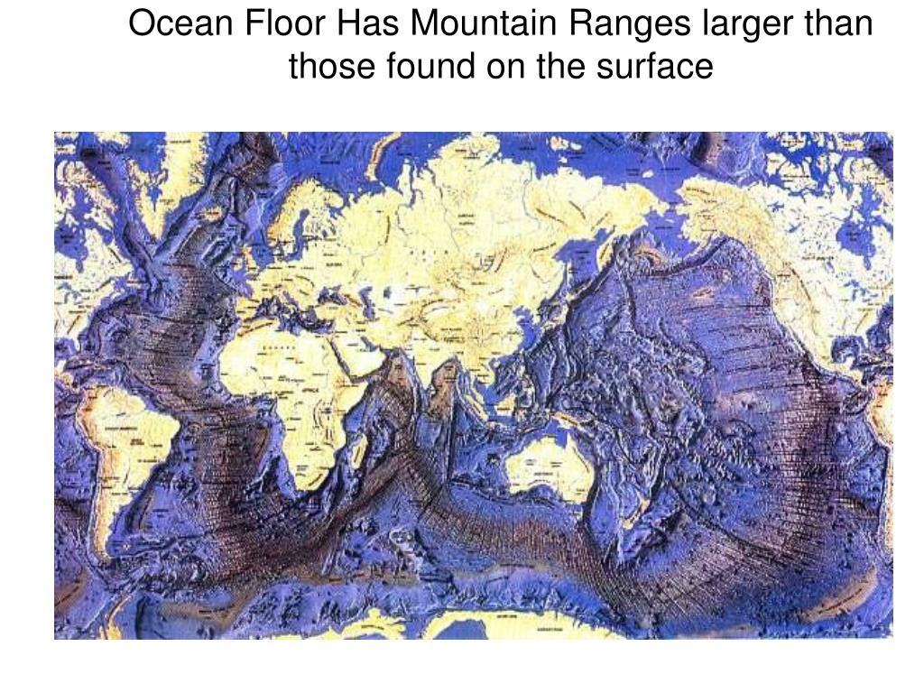 Ocean Floor Has Mountain Ranges larger than those found on the surface