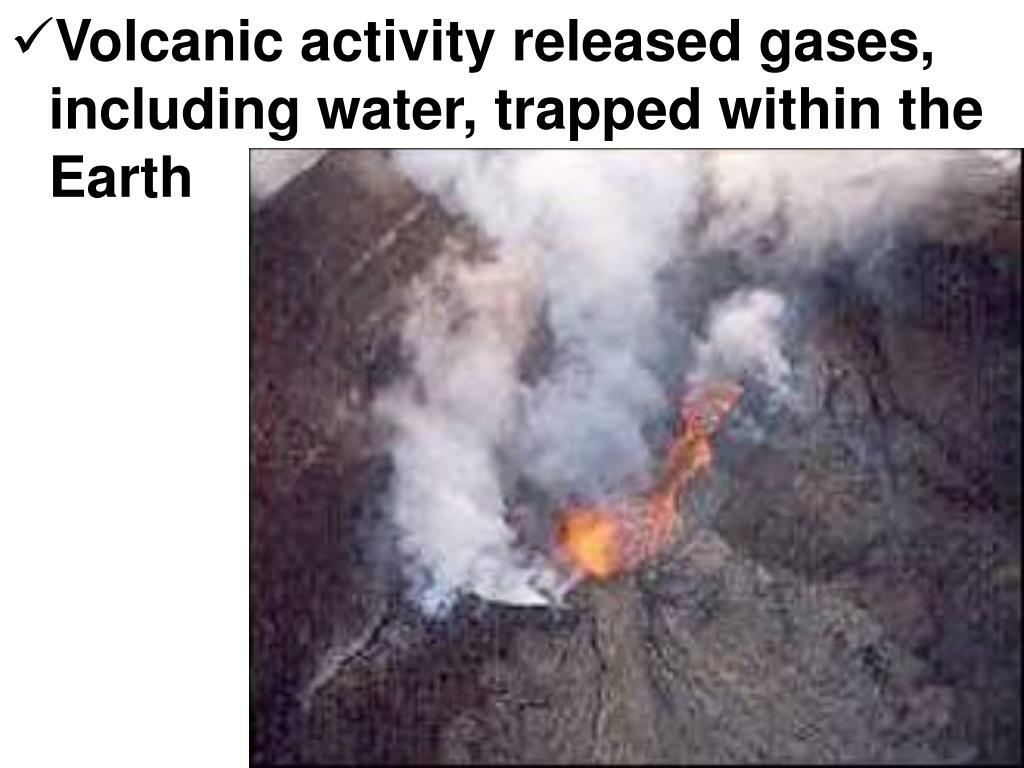 Volcanic activity released gases, including water, trapped within the Earth
