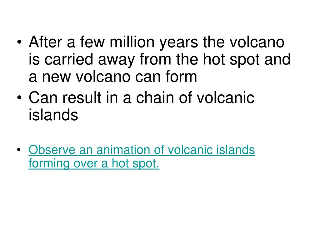 After a few million years the volcano is carried away from the hot spot and a new volcano can form