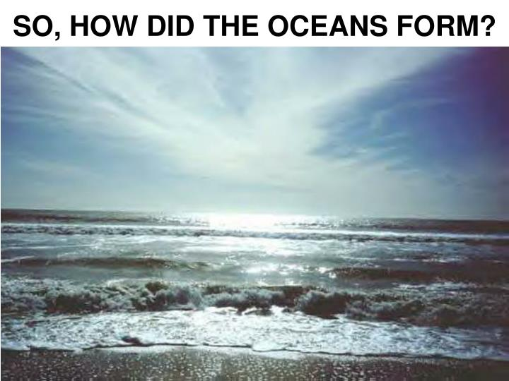 So how did the oceans form
