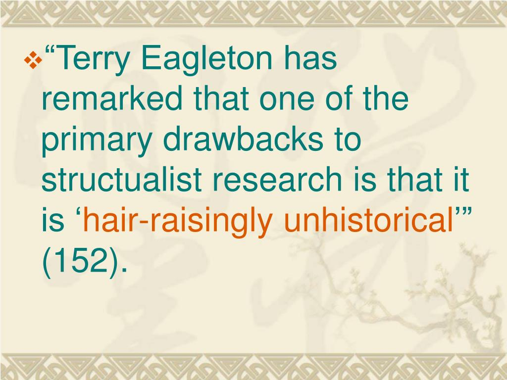 """Terry Eagleton has remarked that one of the primary drawbacks to structualist research is that it is '"