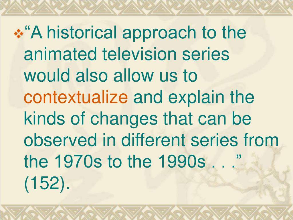"""A historical approach to the animated television series would also allow us to"