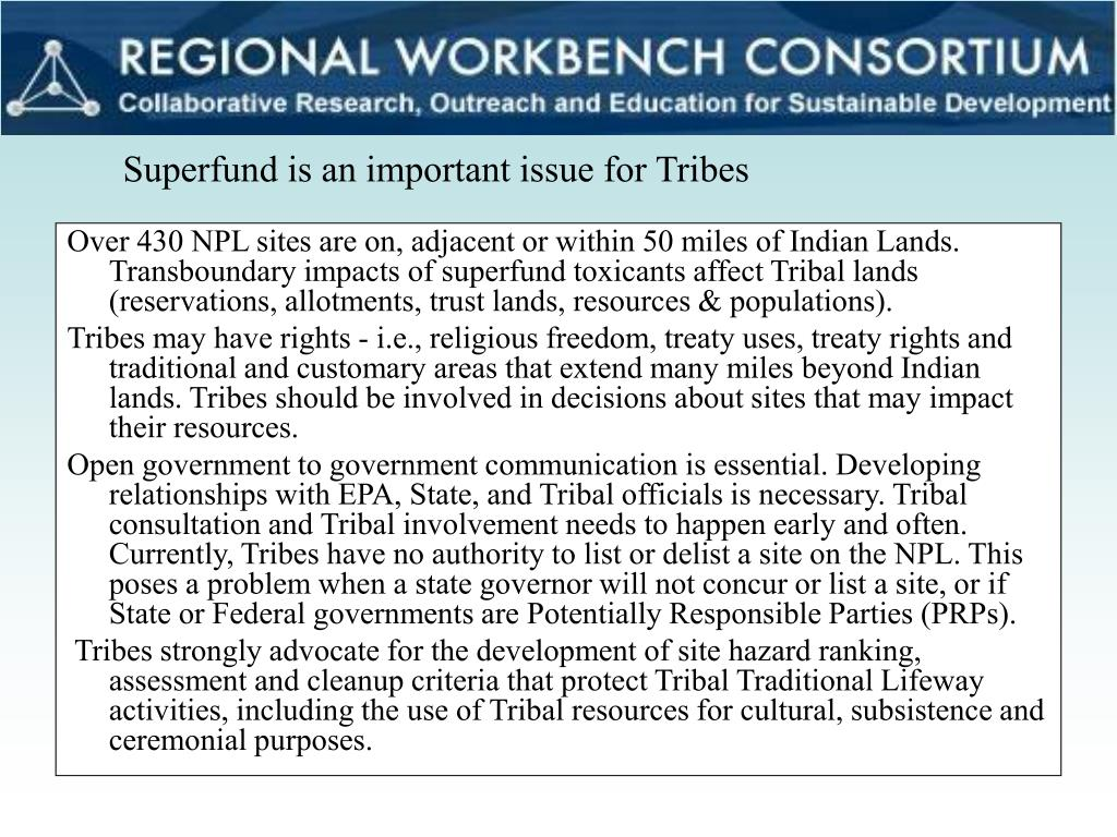 Over 430 NPL sites are on, adjacent or within 50 miles of Indian Lands. Transboundary impacts of superfund toxicants affect Tribal lands (reservations, allotments, trust lands, resources & populations).