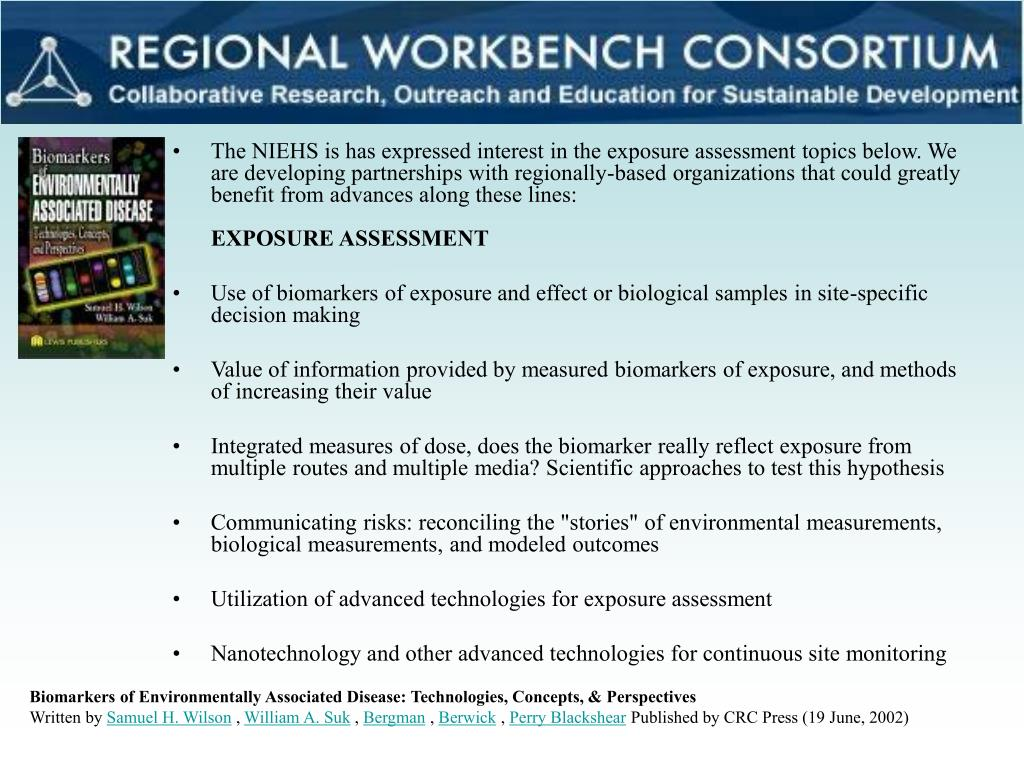 The NIEHS is has expressed interest in the exposure assessment topics below. We are developing partnerships with regionally-based organizations that could greatly benefit from advances along these lines:
