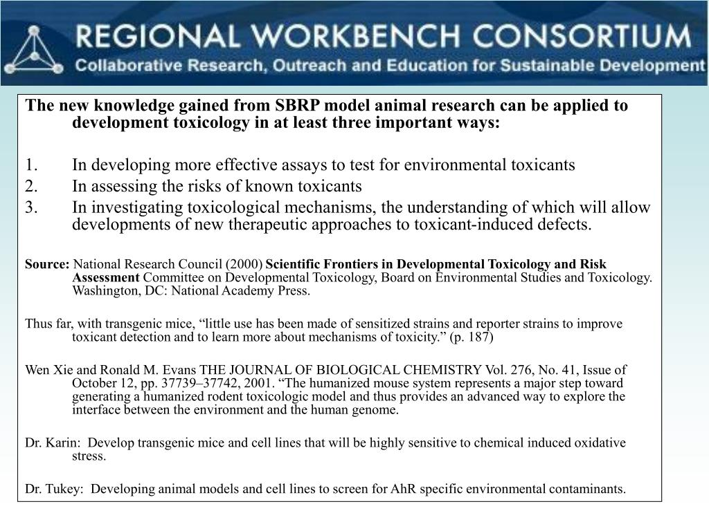 The new knowledge gained from SBRP model animal research can be applied to development toxicology in at least three important ways: