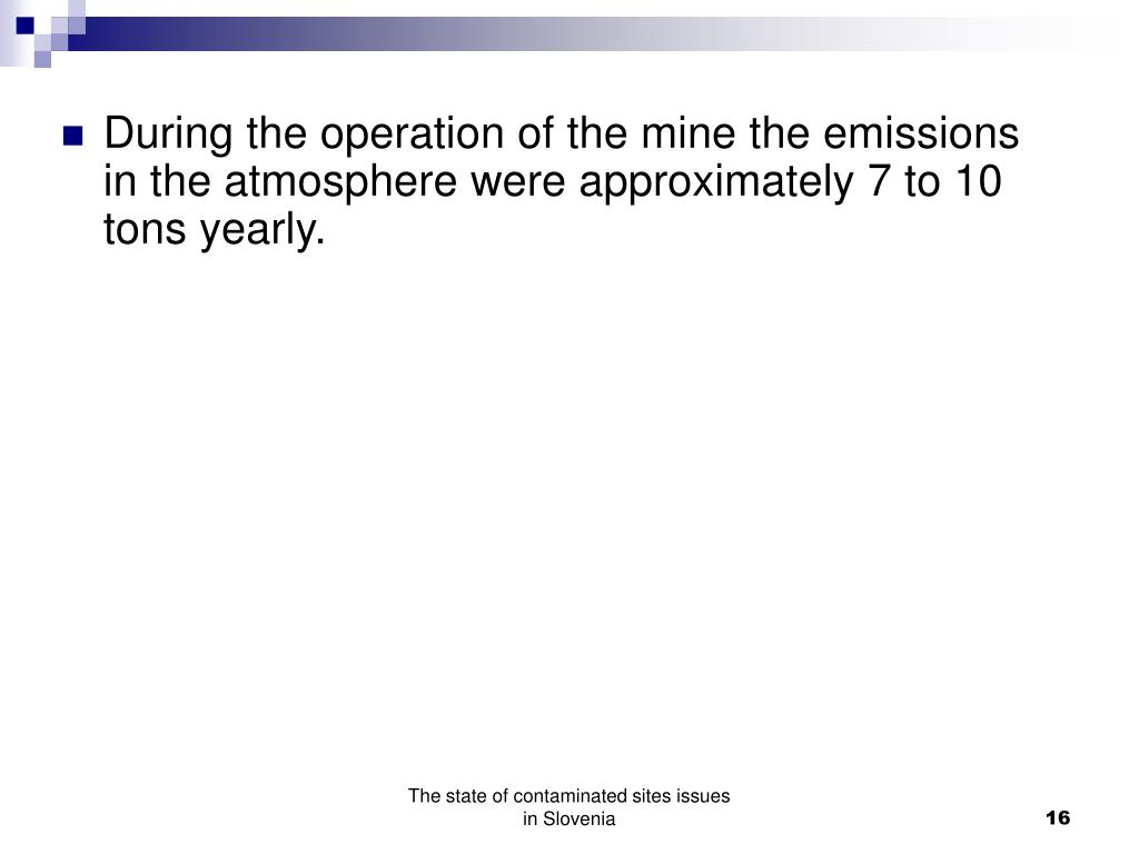During the operation of the mine the emissions in the atmosphere were approximately 7 to 10 tons yearly.