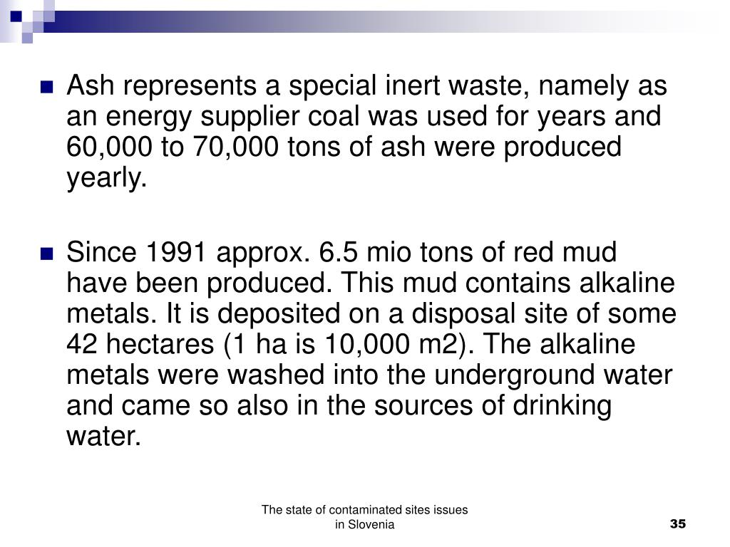 Ash represents a special inert waste, namely as an energy supplier coal was used for years and 60,000 to 70,000 tons of ash were produced yearly.