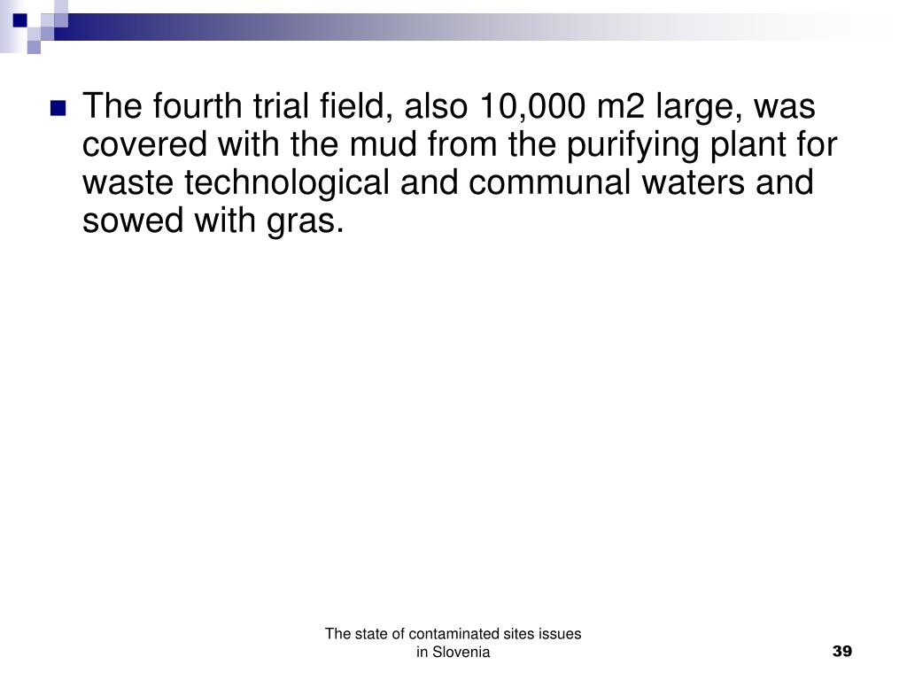 The fourth trial field, also 10,000 m2 large, was covered with the mud from the purifying plant for waste technological and communal waters and sowed with gras.