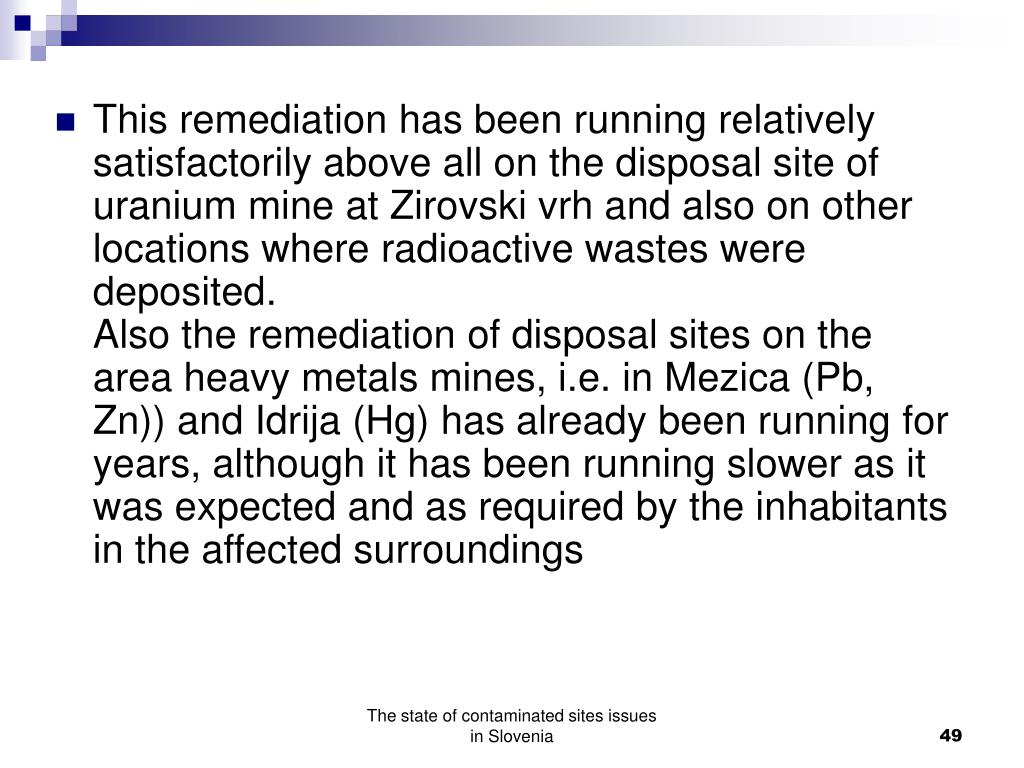This remediation has been running relatively satisfactorily above all on the disposal site of uranium mine at Zirovski vrh and also on other locations where radioactive wastes were deposited.