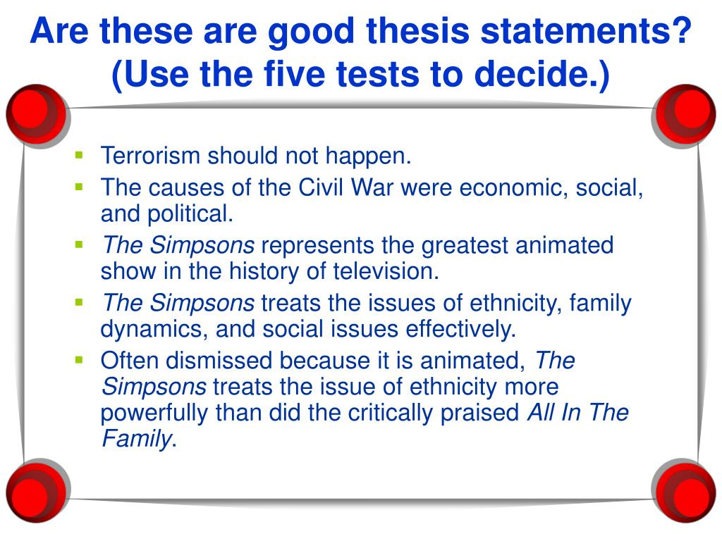 Are these are good thesis statements? (Use the five tests to decide.)