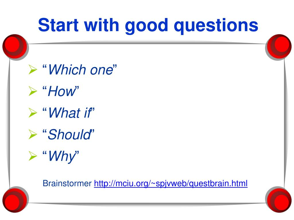 Start with good questions