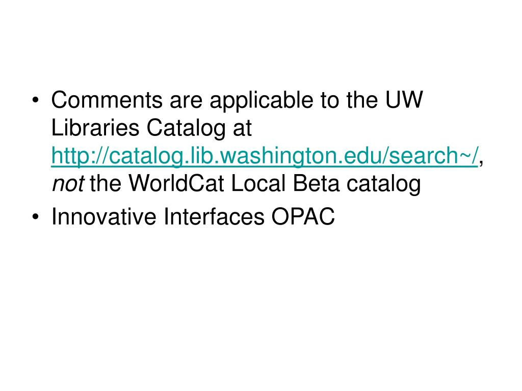 Comments are applicable to the UW Libraries Catalog at