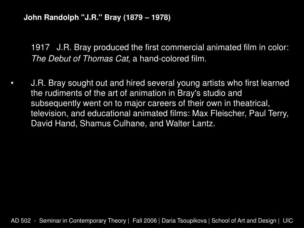 "John Randolph ""J.R."" Bray (1879 – 1978)"